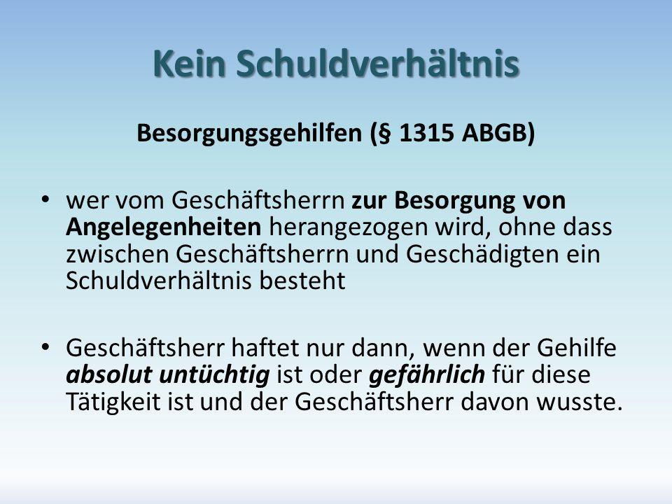 Kein Schuldverhältnis Besorgungsgehilfen (§ 1315 ABGB) wer vom Geschäftsherrn zur Besorgung von Angelegenheiten herangezogen wird, ohne dass zwischen