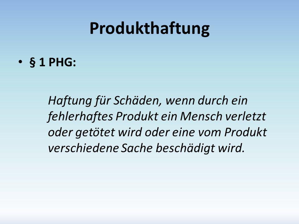 Produkthaftung § 1 PHG: Haftung für Schäden, wenn durch ein fehlerhaftes Produkt ein Mensch verletzt oder getötet wird oder eine vom Produkt verschied