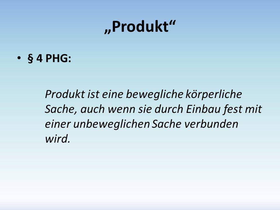 Produkt § 4 PHG: Produkt ist eine bewegliche körperliche Sache, auch wenn sie durch Einbau fest mit einer unbeweglichen Sache verbunden wird.