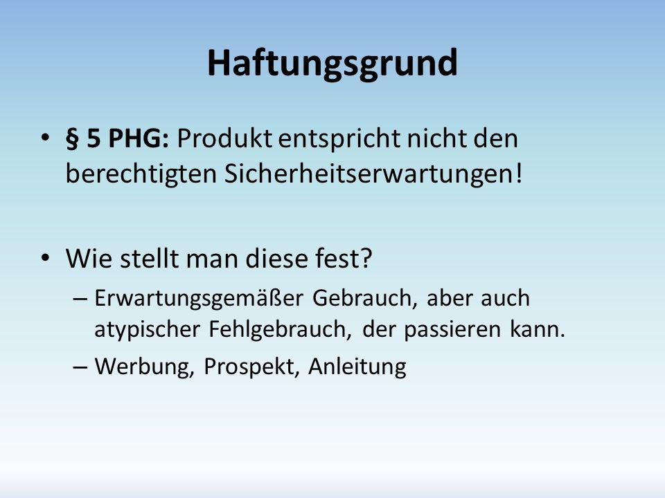 Haftungsgrund § 5 PHG: Produkt entspricht nicht den berechtigten Sicherheitserwartungen! Wie stellt man diese fest? – Erwartungsgemäßer Gebrauch, aber