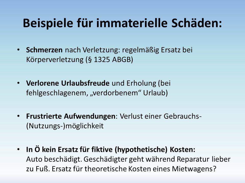 Beispiele für immaterielle Schäden: Schmerzen nach Verletzung: regelmäßig Ersatz bei Körperverletzung (§ 1325 ABGB) Verlorene Urlaubsfreude und Erholu