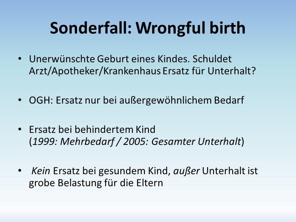 Sonderfall: Wrongful birth Unerwünschte Geburt eines Kindes. Schuldet Arzt/Apotheker/Krankenhaus Ersatz für Unterhalt? OGH: Ersatz nur bei außergewöhn