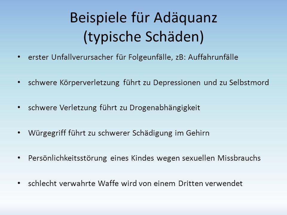 Beispiele für Adäquanz (typische Schäden) erster Unfallverursacher für Folgeunfälle, zB: Auffahrunfälle schwere Körperverletzung führt zu Depressionen