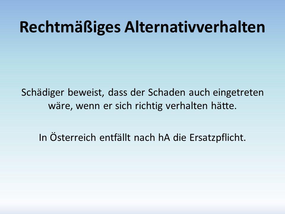 Rechtmäßiges Alternativverhalten Schädiger beweist, dass der Schaden auch eingetreten wäre, wenn er sich richtig verhalten hätte. In Österreich entfäl