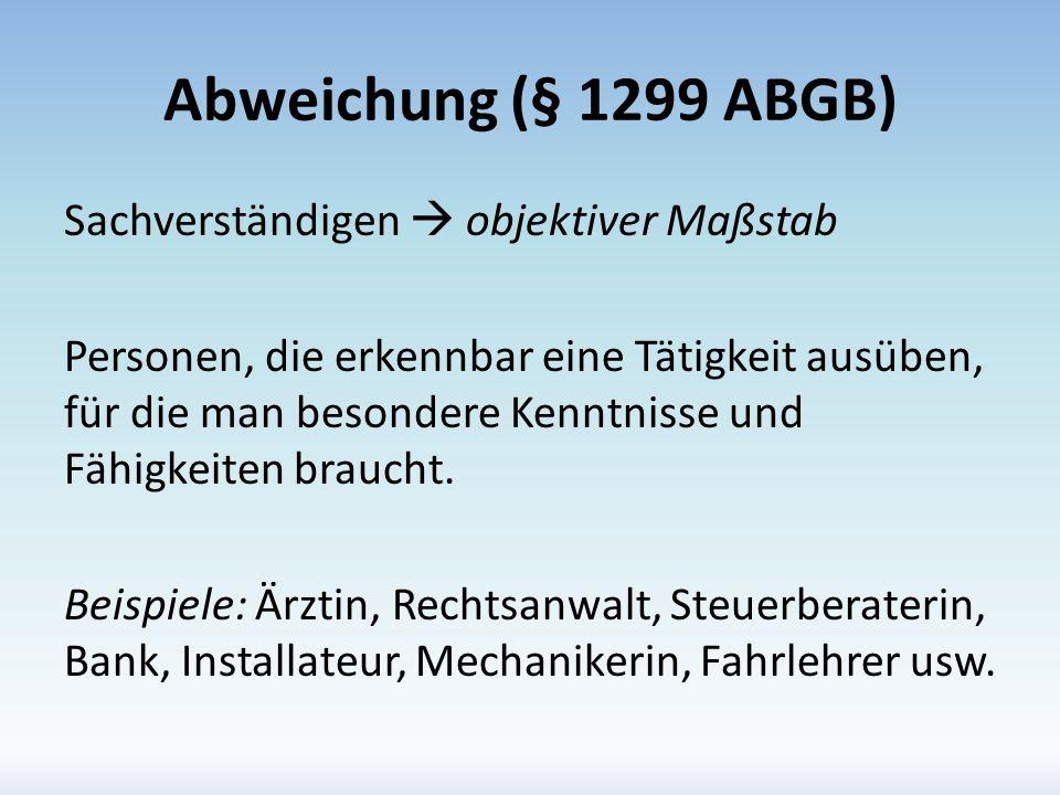 Abweichung (§ 1299 ABGB) Sachverständigen objektiver Maßstab Personen, die erkennbar eine Tätigkeit ausüben, für die man besondere Kenntnisse und Fähi
