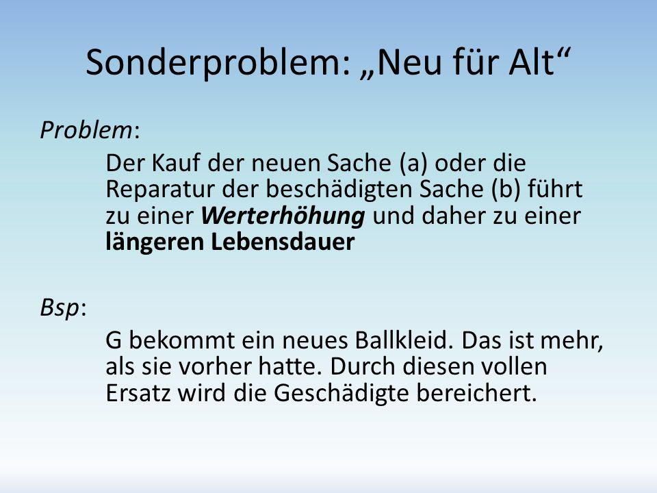 Sonderproblem: Neu für Alt Problem: Der Kauf der neuen Sache (a) oder die Reparatur der beschädigten Sache (b) führt zu einer Werterhöhung und daher z