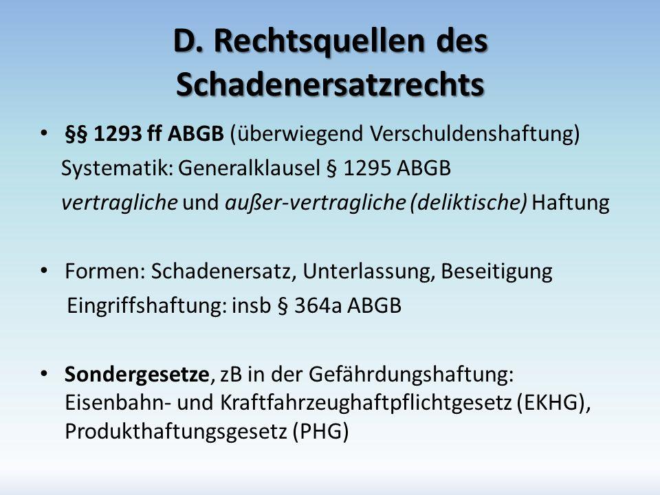 D. Rechtsquellen des Schadenersatzrechts §§ 1293 ff ABGB (überwiegend Verschuldenshaftung) Systematik: Generalklausel § 1295 ABGB vertragliche und auß