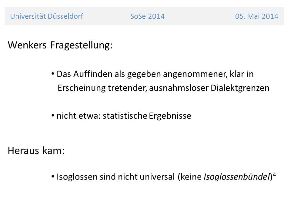 Universität Düsseldorf SoSe 2014 05. Mai 2014 Wenkers Fragestellung: Das Auffinden als gegeben angenommener, klar in Erscheinung tretender, ausnahmslo