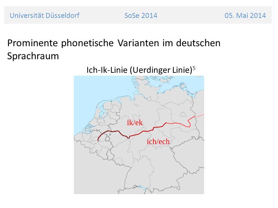 Prominente phonetische Varianten im deutschen Sprachraum Ich-Ik-Linie (Uerdinger Linie) 5