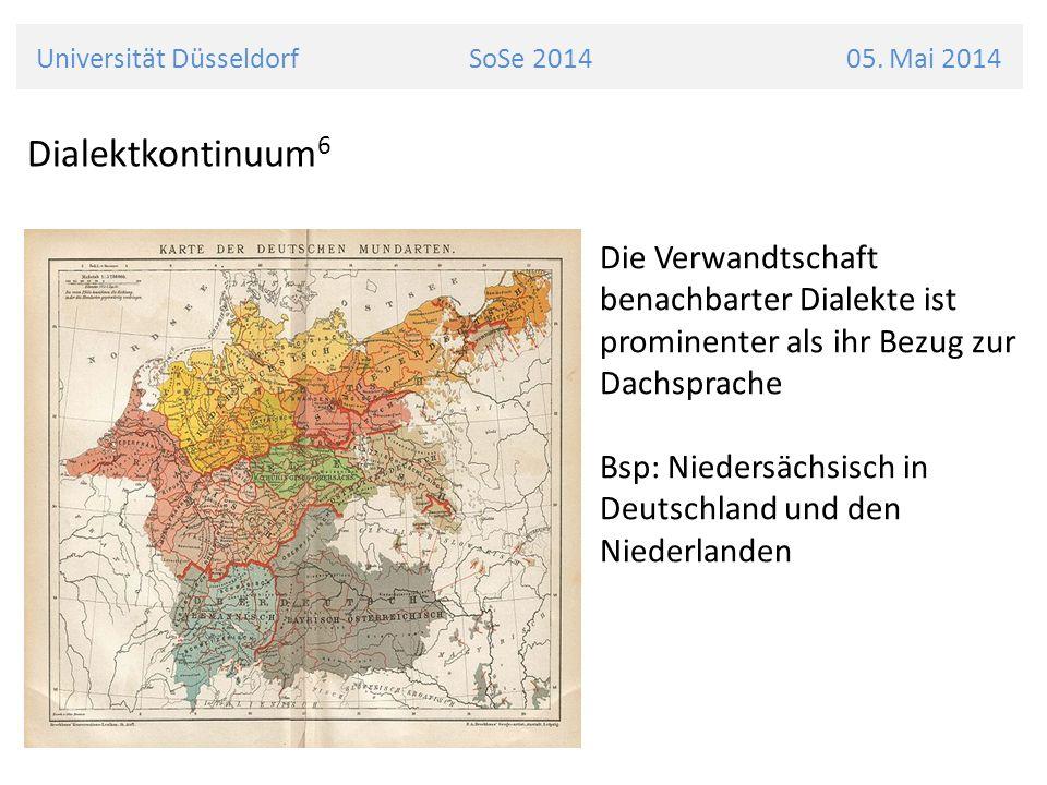 Universität Düsseldorf SoSe 2014 05. Mai 2014 Dialektkontinuum 6 Die Verwandtschaft benachbarter Dialekte ist prominenter als ihr Bezug zur Dachsprach