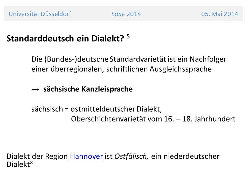 Universität Düsseldorf SoSe 2014 05. Mai 2014 Standarddeutsch ein Dialekt? 5 Die (Bundes-)deutsche Standardvarietät ist ein Nachfolger einer überregio