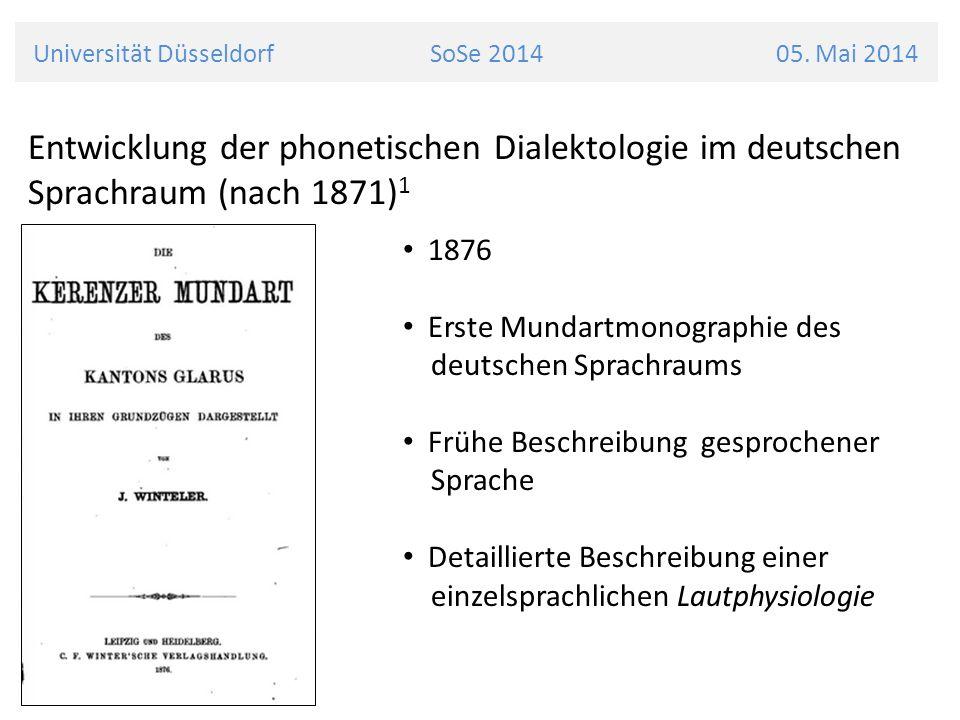 Universität Düsseldorf SoSe 2014 05. Mai 2014 Entwicklung der phonetischen Dialektologie im deutschen Sprachraum (nach 1871) 1 1876 Erste Mundartmonog