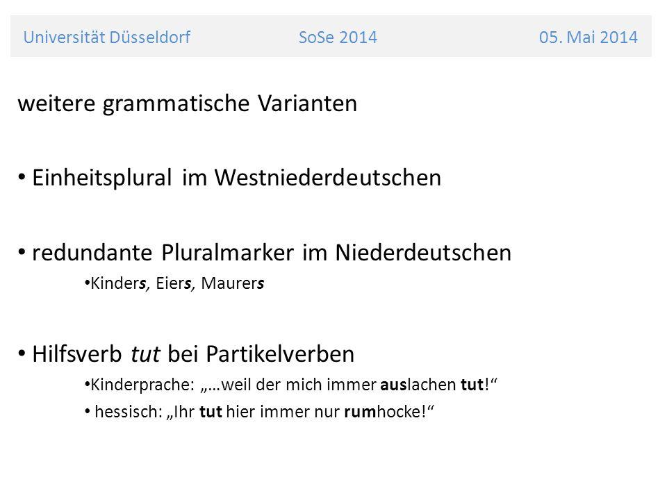 Universität Düsseldorf SoSe 2014 05. Mai 2014 weitere grammatische Varianten Einheitsplural im Westniederdeutschen redundante Pluralmarker im Niederde