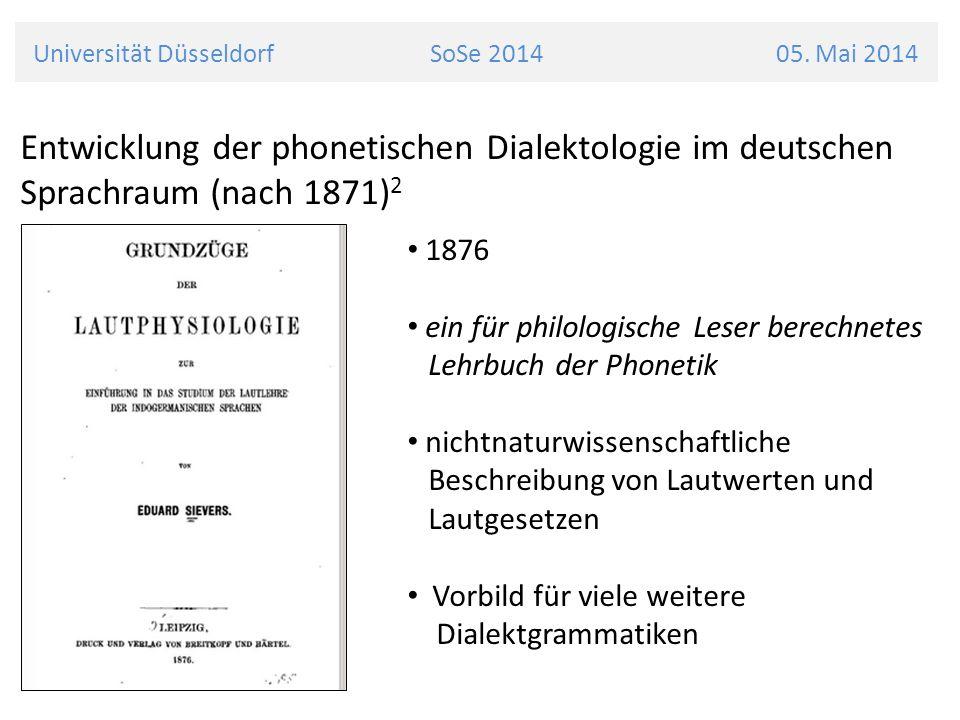 Universität Düsseldorf SoSe 2014 05. Mai 2014 Entwicklung der phonetischen Dialektologie im deutschen Sprachraum (nach 1871) 2 1876 ein für philologis