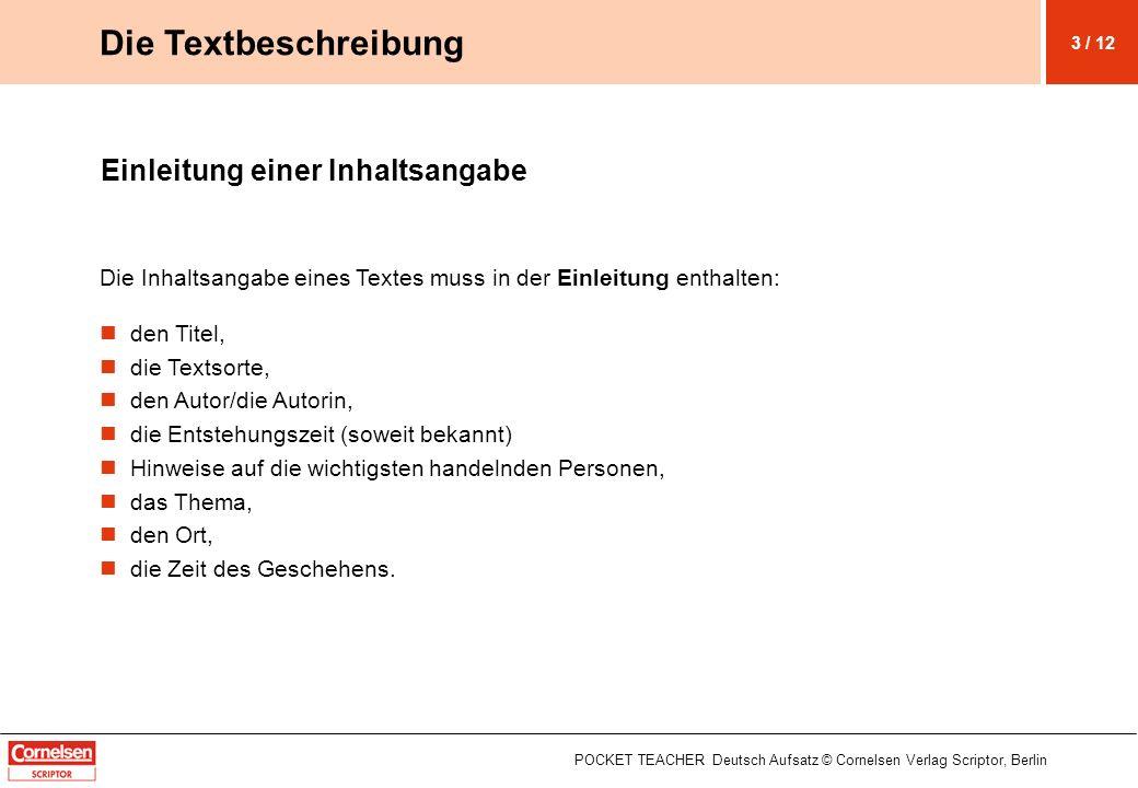 Einleitung einer Inhaltsangabe Die Inhaltsangabe eines Textes muss in der Einleitung enthalten: den Titel, die Textsorte, den Autor/die Autorin, die E