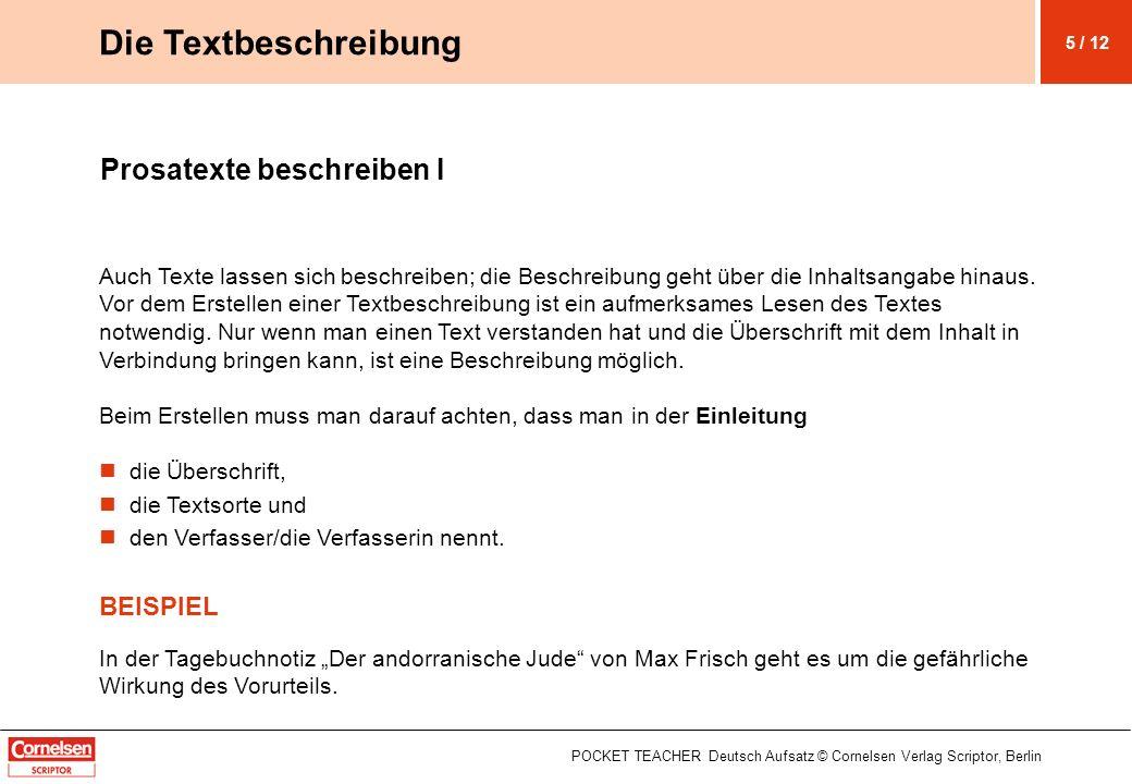 Prosatexte beschreiben II Der Inhalt wird unter Berücksichtigung der W-Fragen kurz zusammengefasst: Wer spielt in dem Text eine Rolle.