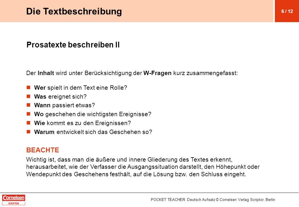 Prosatexte beschreiben II Der Inhalt wird unter Berücksichtigung der W-Fragen kurz zusammengefasst: Wer spielt in dem Text eine Rolle? Was ereignet si