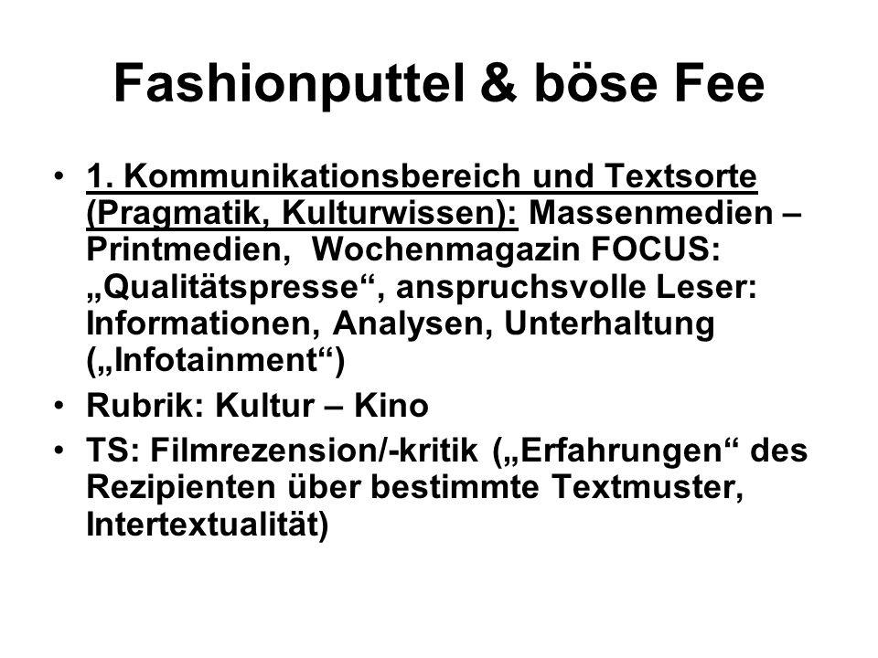 Fashionputtel & böse Fee 1. Kommunikationsbereich und Textsorte (Pragmatik, Kulturwissen): Massenmedien – Printmedien, Wochenmagazin FOCUS: Qualitätsp