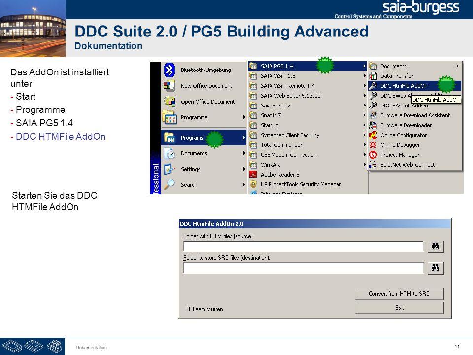11 Dokumentation DDC Suite 2.0 / PG5 Building Advanced Dokumentation Das AddOn ist installiert unter - Start - Programme - SAIA PG5 1.4 - DDC HTMFile