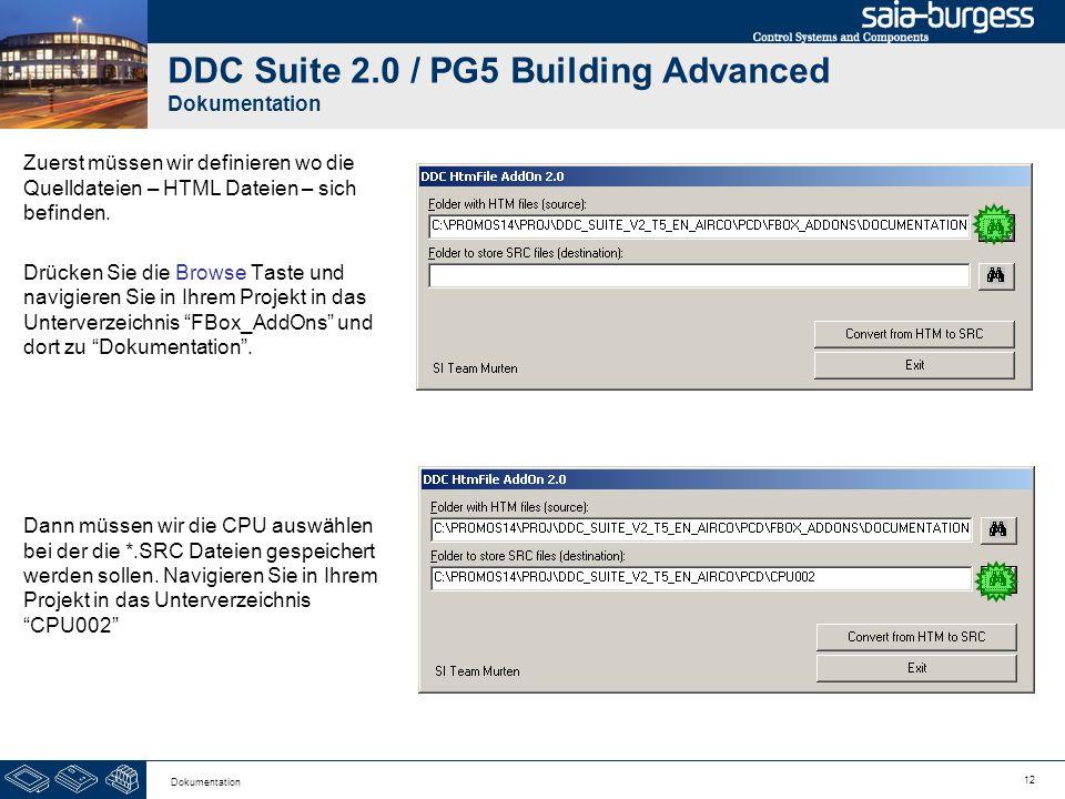 12 Dokumentation DDC Suite 2.0 / PG5 Building Advanced Dokumentation Zuerst müssen wir definieren wo die Quelldateien – HTML Dateien – sich befinden.
