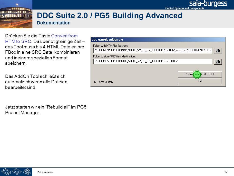 13 Dokumentation DDC Suite 2.0 / PG5 Building Advanced Dokumentation Drücken Sie die Taste Convert from HTM to SRC. Das benötigt einige Zeit – das Too
