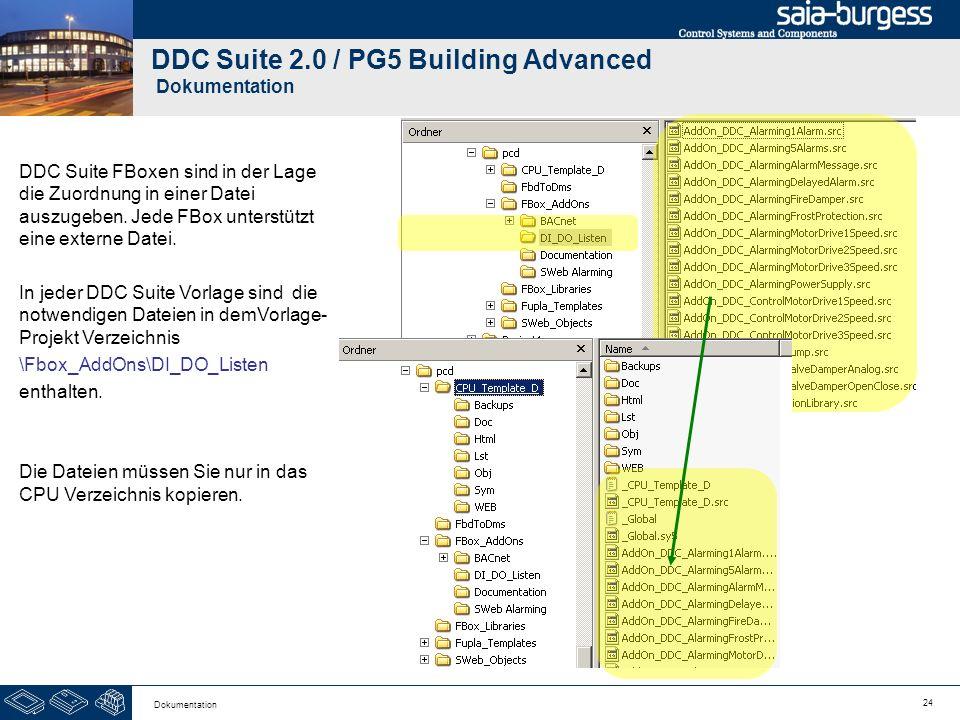 24 Dokumentation DDC Suite 2.0 / PG5 Building Advanced Dokumentation DDC Suite FBoxen sind in der Lage die Zuordnung in einer Datei auszugeben. Jede F