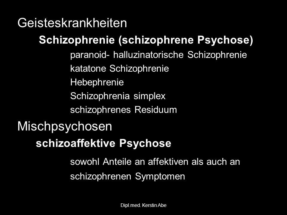 Geisteskrankheiten Schizophrenie (schizophrene Psychose) Schizophrenie (schizophrene Psychose) paranoid- halluzinatorische Schizophrenie paranoid- hal