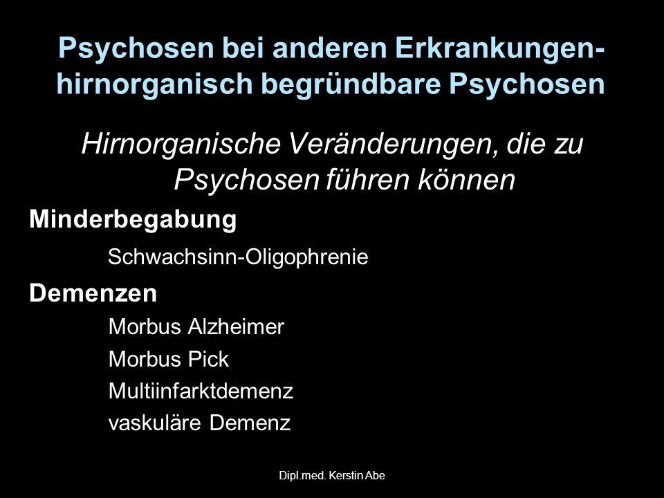 Psychosen bei anderen Erkrankungen- hirnorganisch begründbare Psychosen Hirnorganische Veränderungen, die zu Psychosen führen können Minderbegabung Sc