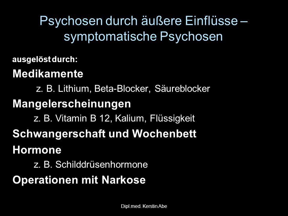 Psychosen durch äußere Einflüsse – symptomatische Psychosen ausgelöst durch: Medikamente z. B. Lithium, Beta-Blocker, Säureblocker z. B. Lithium, Beta