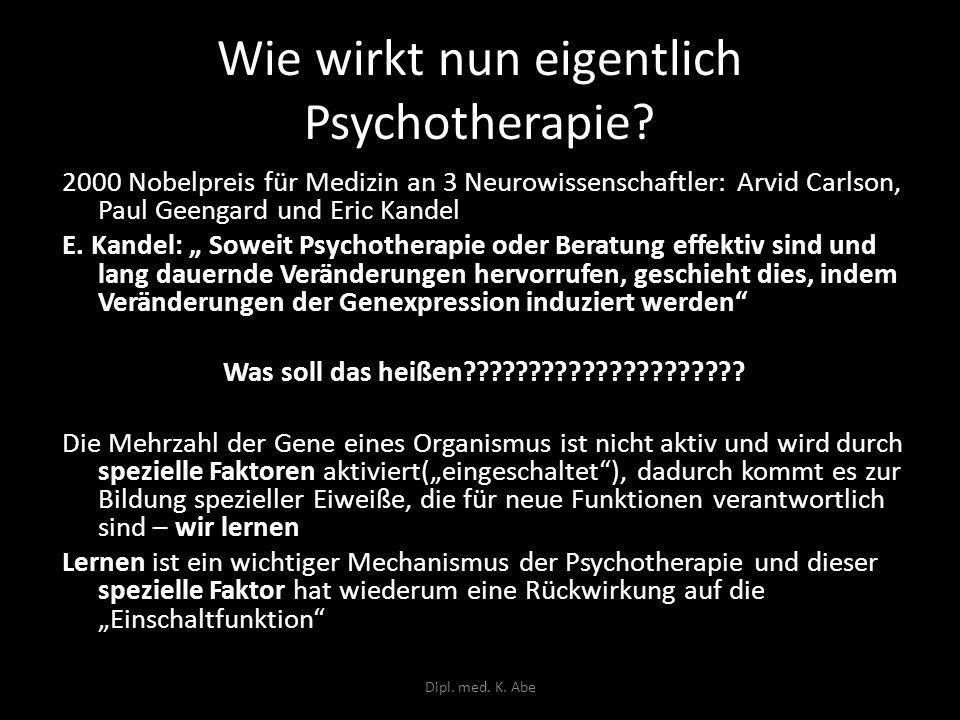 Wie wirkt nun eigentlich Psychotherapie? 2000 Nobelpreis für Medizin an 3 Neurowissenschaftler: Arvid Carlson, Paul Geengard und Eric Kandel E. Kandel