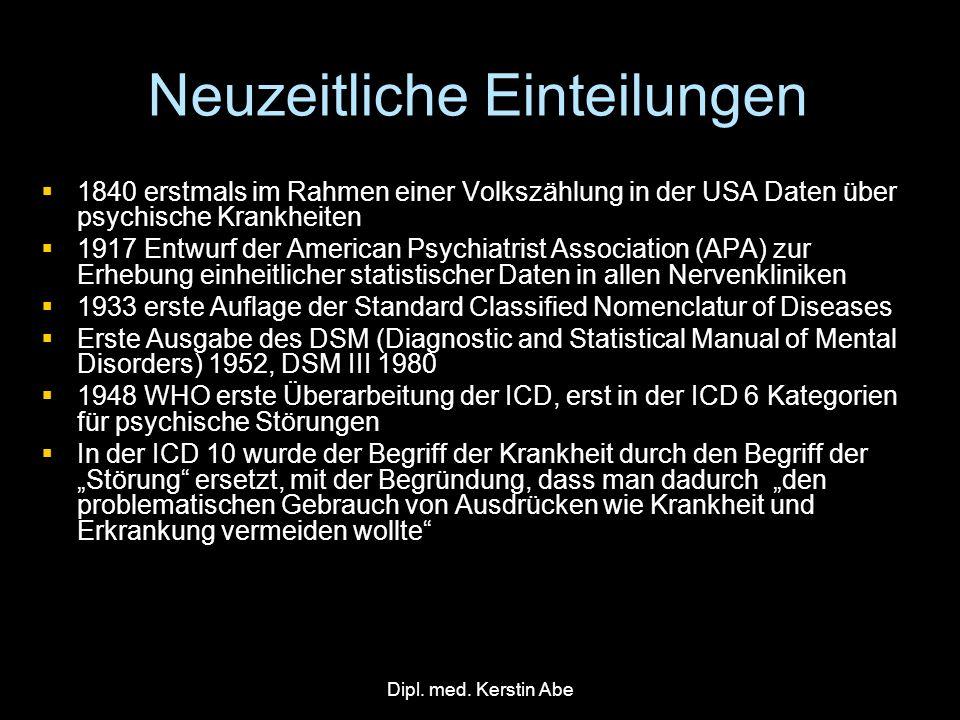 Dipl. med. Kerstin Abe Neuzeitliche Einteilungen 1840 erstmals im Rahmen einer Volkszählung in der USA Daten über psychische Krankheiten 1840 erstmals