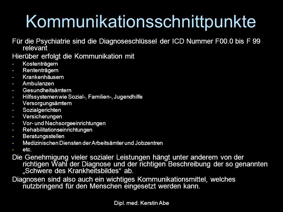 Dipl. med. Kerstin Abe Kommunikationsschnittpunkte Für die Psychiatrie sind die Diagnoseschlüssel der ICD Nummer F00.0 bis F 99 relevant Hierüber erfo