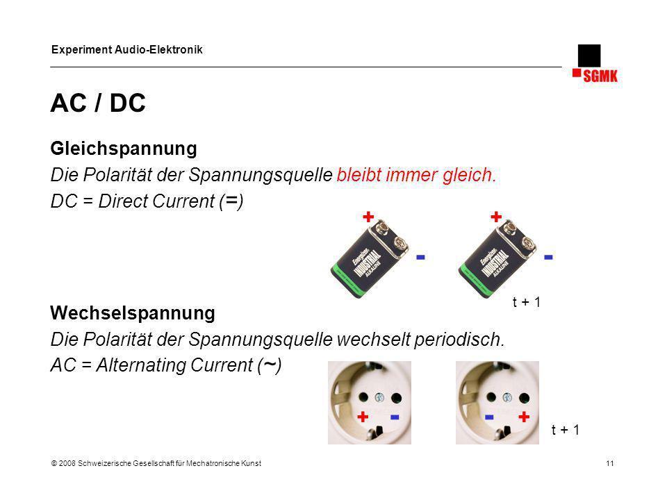 Experiment Audio-Elektronik © 2008 Schweizerische Gesellschaft für Mechatronische Kunst 11 AC / DC Gleichspannung Die Polarität der Spannungsquelle bl