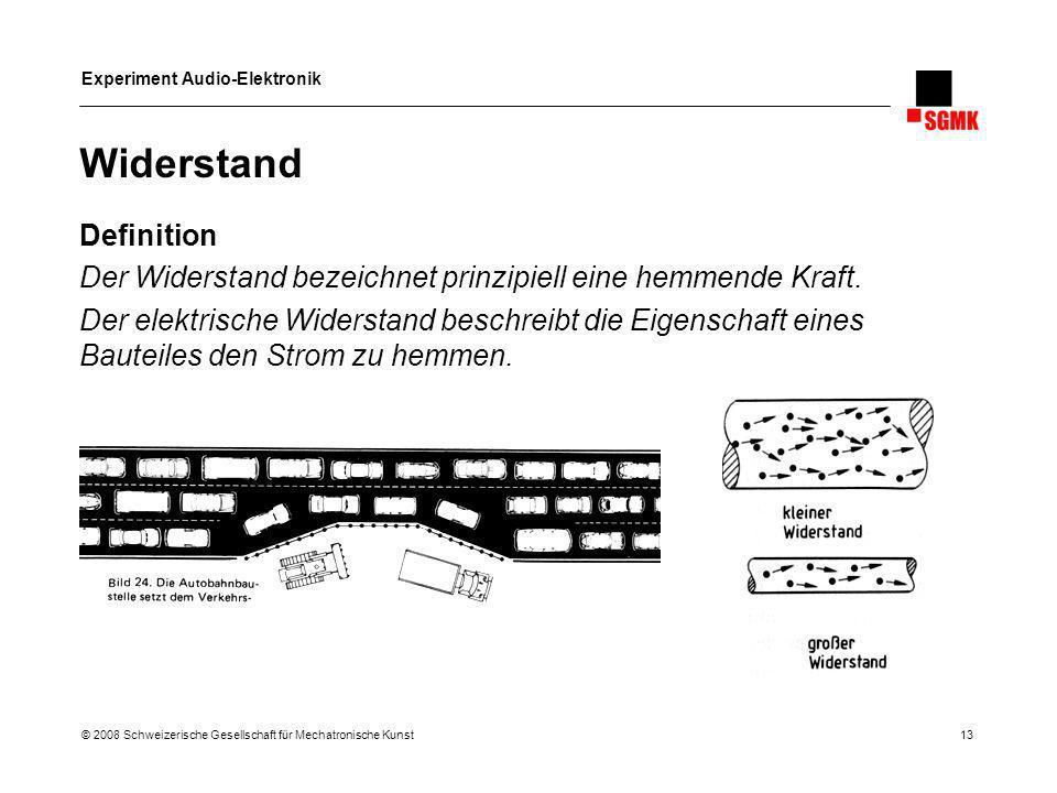 Experiment Audio-Elektronik © 2008 Schweizerische Gesellschaft für Mechatronische Kunst 13 Widerstand Definition Der Widerstand bezeichnet prinzipiell
