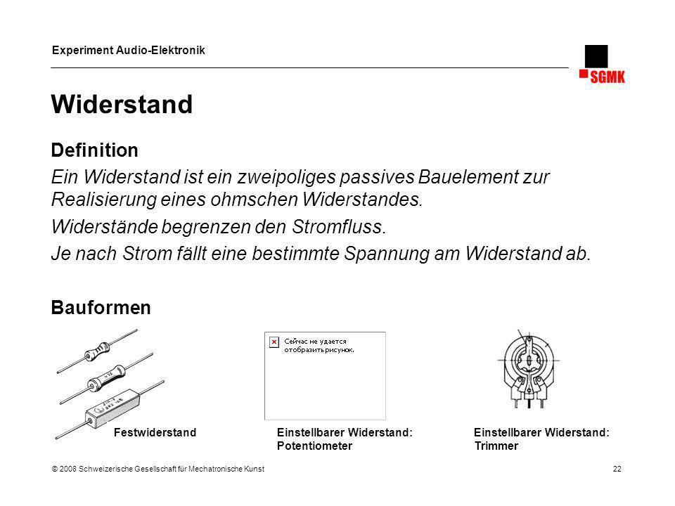 Experiment Audio-Elektronik © 2008 Schweizerische Gesellschaft für Mechatronische Kunst 22 Widerstand Definition Ein Widerstand ist ein zweipoliges pa