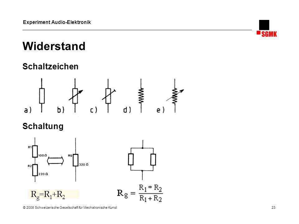 Experiment Audio-Elektronik © 2008 Schweizerische Gesellschaft für Mechatronische Kunst 23 Widerstand Schaltzeichen Schaltung R g =R 1 +R 2