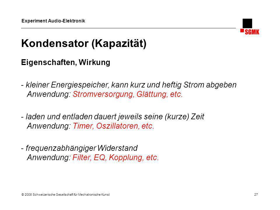 Experiment Audio-Elektronik © 2008 Schweizerische Gesellschaft für Mechatronische Kunst 27 Kondensator (Kapazität) Eigenschaften, Wirkung - kleiner En