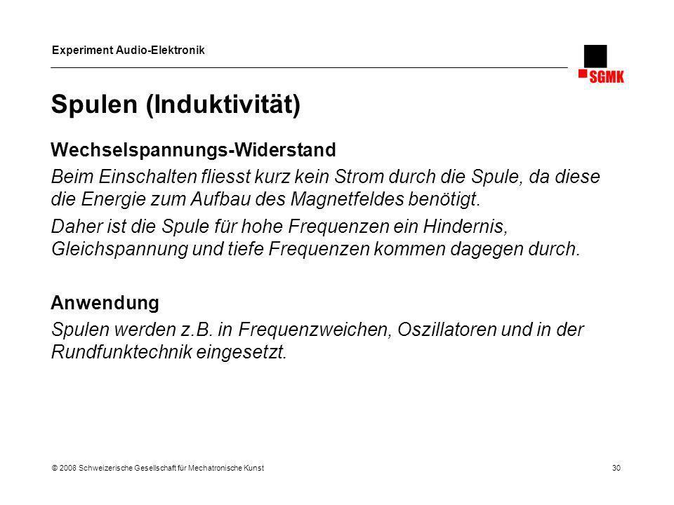 Experiment Audio-Elektronik © 2008 Schweizerische Gesellschaft für Mechatronische Kunst 30 Spulen (Induktivität) Wechselspannungs-Widerstand Beim Eins