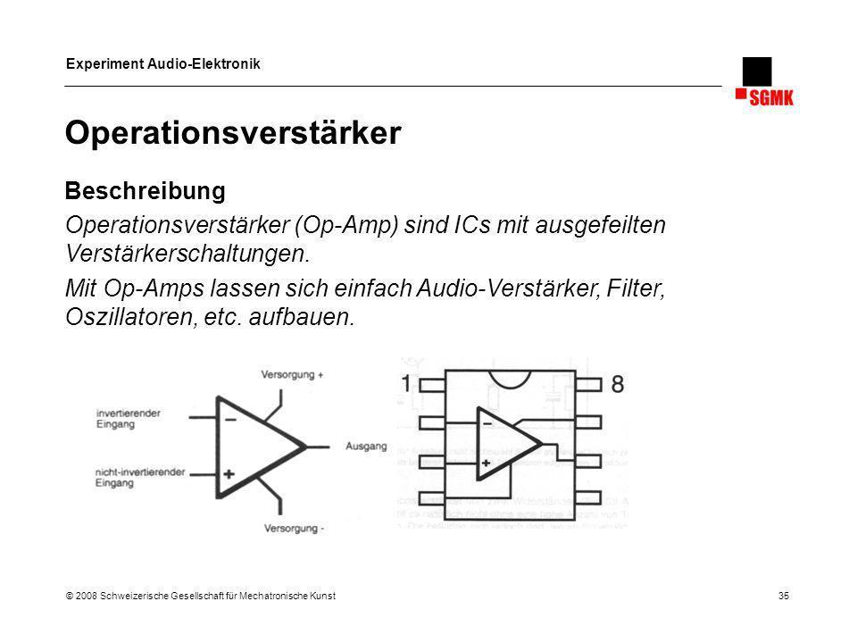 Experiment Audio-Elektronik © 2008 Schweizerische Gesellschaft für Mechatronische Kunst 35 Operationsverstärker Beschreibung Operationsverstärker (Op-