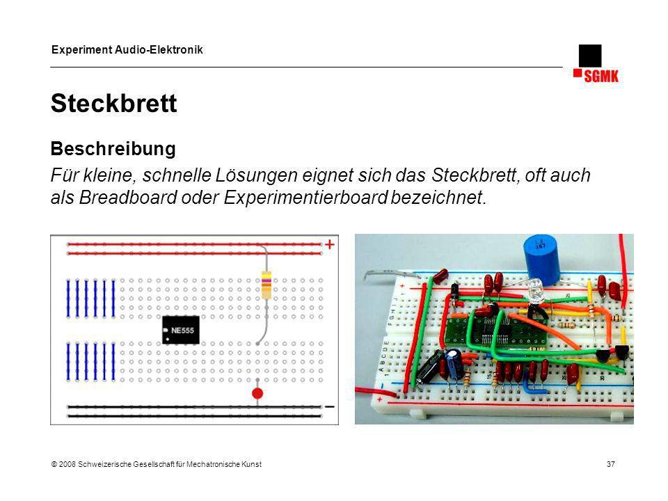 Experiment Audio-Elektronik © 2008 Schweizerische Gesellschaft für Mechatronische Kunst 37 Steckbrett Beschreibung Für kleine, schnelle Lösungen eigne