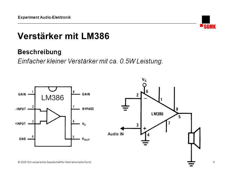 Experiment Audio-Elektronik © 2008 Schweizerische Gesellschaft für Mechatronische Kunst 39 Verstärker mit LM386 Audio IN Beschreibung Einfacher kleine