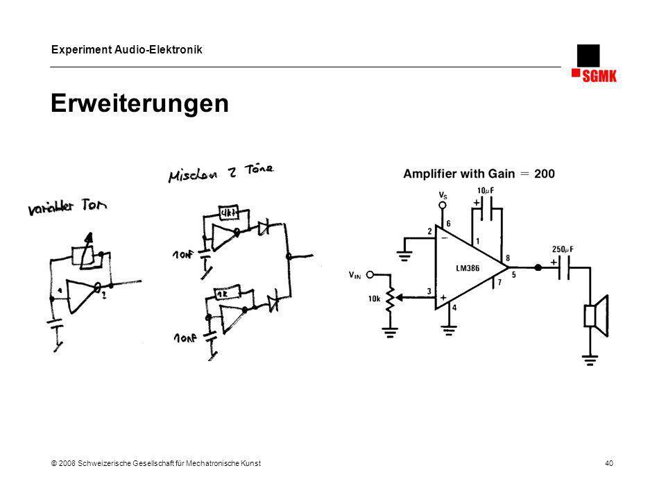 Experiment Audio-Elektronik © 2008 Schweizerische Gesellschaft für Mechatronische Kunst 40 Erweiterungen