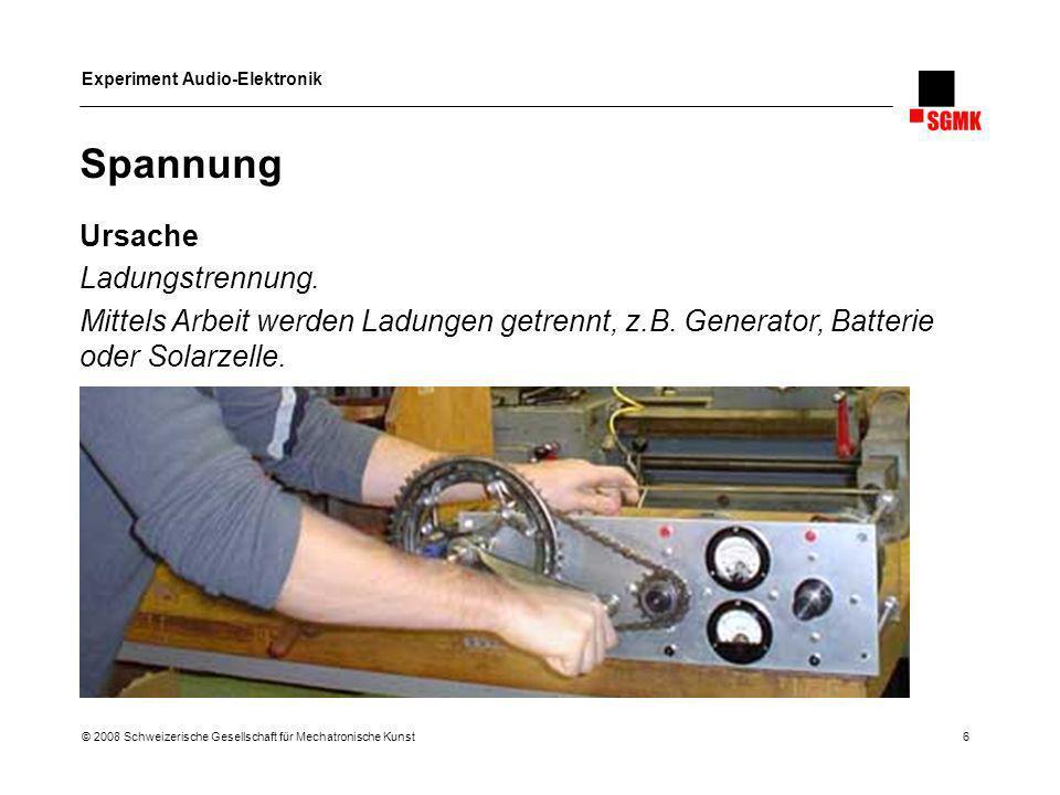 Experiment Audio-Elektronik © 2008 Schweizerische Gesellschaft für Mechatronische Kunst 6 Spannung Ursache Ladungstrennung. Mittels Arbeit werden Ladu