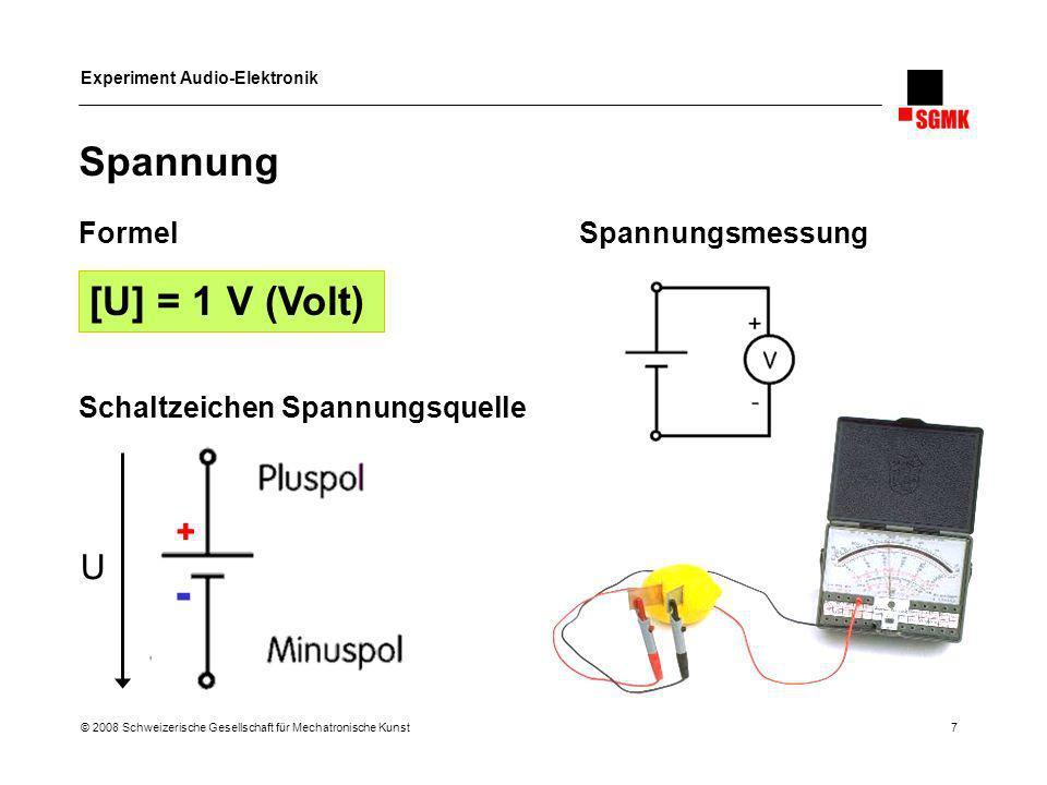 Experiment Audio-Elektronik © 2008 Schweizerische Gesellschaft für Mechatronische Kunst 7 Spannung FormelSpannungsmessung Schaltzeichen Spannungsquell