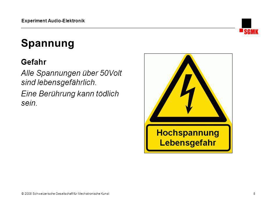 Experiment Audio-Elektronik © 2008 Schweizerische Gesellschaft für Mechatronische Kunst 8 Spannung Gefahr Alle Spannungen über 50Volt sind lebensgefäh