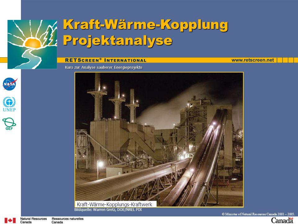 Kurs zur Analyse sauberer Energieprojekte © Minister of Natural Resources Canada 2001 – 2005. Kraft-Wärme-Kopplung Projektanalyse Bildquelle: Warren G