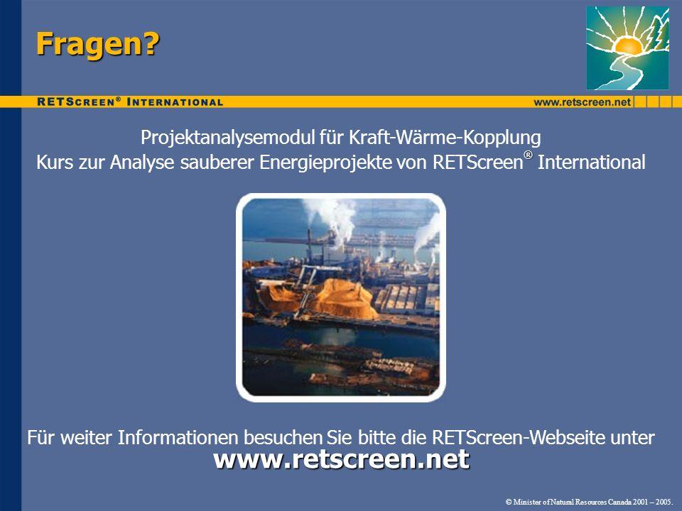 © Minister of Natural Resources Canada 2001 – 2005. Fragen? www.retscreen.net Für weiter Informationen besuchen Sie bitte die RETScreen-Webseite unter