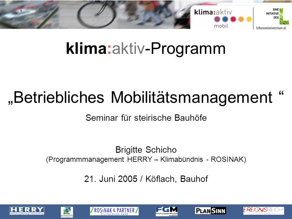 klima:aktiv-Programm Betriebliches Mobilitätsmanagement Seminar für steirische Bauhöfe Brigitte Schicho (Programmmanagement HERRY – Klimabündnis - ROS
