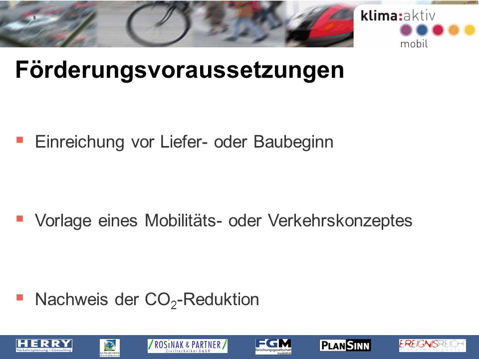 Förderungsvoraussetzungen Einreichung vor Liefer- oder Baubeginn Vorlage eines Mobilitäts- oder Verkehrskonzeptes Nachweis der CO 2 -Reduktion