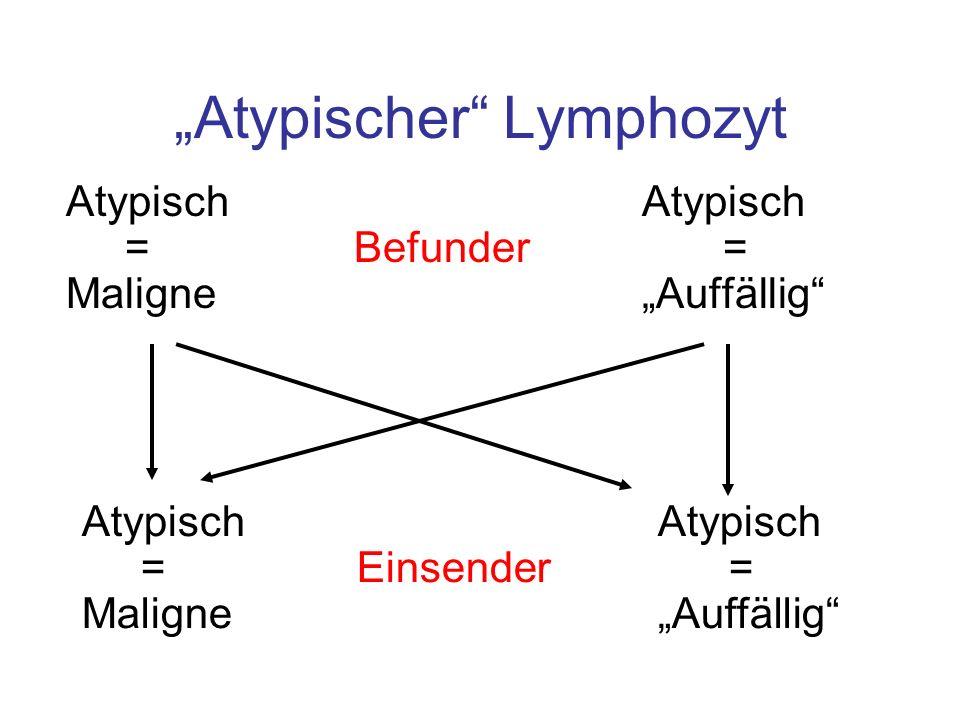 Atypischer Lymphozyt Atypisch = Befunder = MaligneAuffällig Atypisch = Einsender = MaligneAuffällig